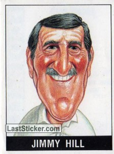 Jimmy Hill (Who said that?)